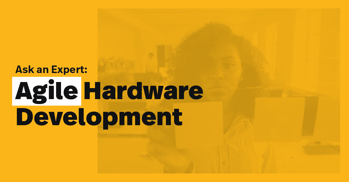 Ask an Expert: Strategies for Successful Agile Hardware Development